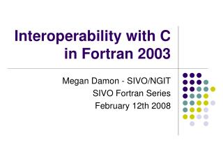 Interoperability with C  in Fortran 2003