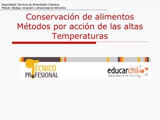 Conservación de alimentos Métodos por acción de las altas Temperaturas