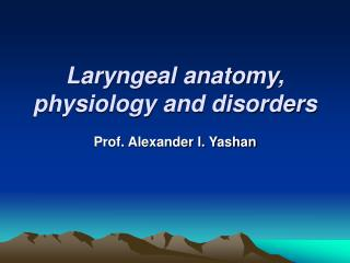 Laryngeal anatomy , physiology and disorders