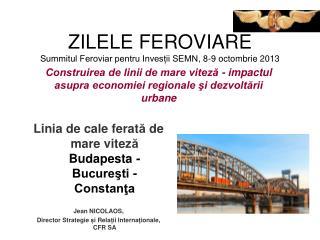 ZILELE FEROVIARE Summitul Feroviar pentru Invesții SEMN , 8-9 octombrie 2013