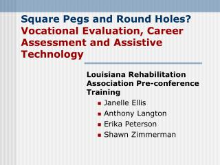 Square Pegs and Round Holes?   Vocational Evaluation, Career Assessment and Assistive Technology