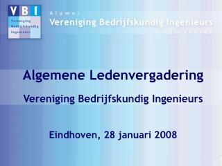 Algemene Ledenvergadering  Vereniging Bedrijfskundig Ingenieurs   Eindhoven, 28 januari 2008
