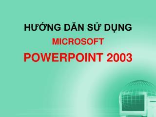 HƯỚNG DẪN SỬ DỤNG MICROSOFT POWERPOINT 2003