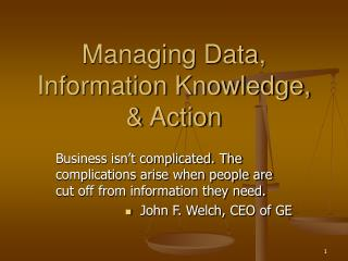 Managing Data, Information Knowledge,  Action