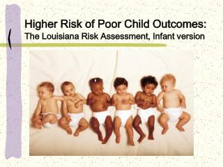 Higher Risk of Poor Child Outcomes: The Louisiana Risk Assessment, Infant version