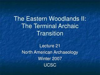 The Eastern Woodlands II: The Terminal Archaic Transition