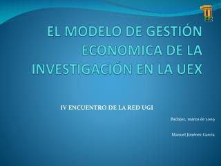 EL MODELO DE GESTIÓN ECONOMICA DE LA INVESTIGACIÓN EN LA UEX