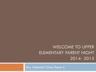 Welcome to Upper Elementary Parent Night 2014- 2015