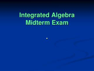 Integrated  Algebra Midterm Exam