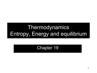 Thermodynamics Entropy, Energy and equilibrium