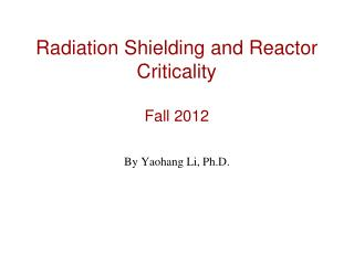 Radiation Shielding and Reactor Criticality Fall 2012