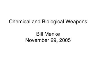 Chemical and Biological Weapons  Bill Menke November 29, 2005