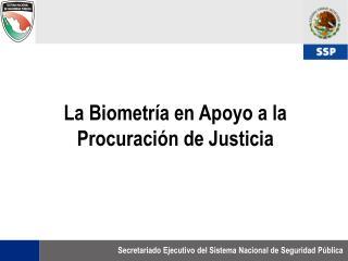 La Biometría en Apoyo a la Procuración de Justicia