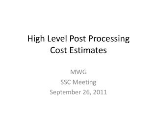 High Level Post Processing Cost Estimates
