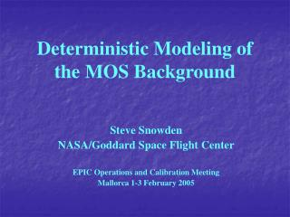 Deterministic Modeling of the MOS Background