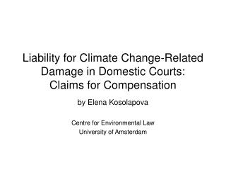 Liability for Climate Change-Related Damage in Domestic Courts:  Claims for Compensation