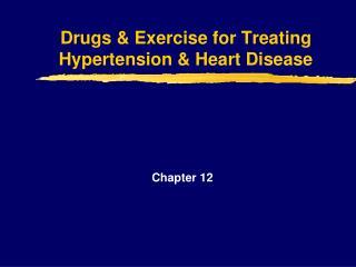 Drugs & Exercise for Treating Hypertension & Heart Disease