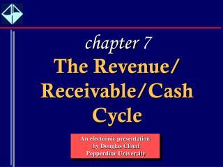 The Revenue/ Receivable/Cash Cycle