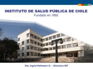 INSTITUTO DE SALUD P BLICA DE CHILE Fundado en 1892