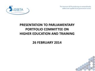 PRESENTATION TO PARLIAMENTARY  PORTFOLIO COMMITTEE ON HIGHER EDUCATION AND TRAINING