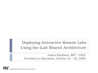Deploying Interactive Remote Labs Using the iLab Shared Architecture