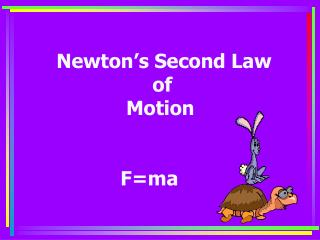 Newton's Second Law 			of 		 Motion 		F=ma