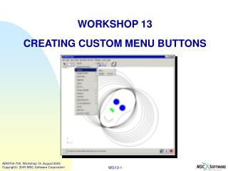 WORKSHOP 13 CREATING CUSTOM MENU BUTTONS