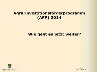 Agrarinvestitionsf�rderprogramm (AFP)  2014