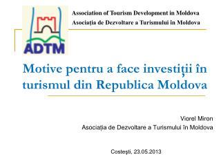 Motive pentru a face investiţii în turismul din Republica Moldova
