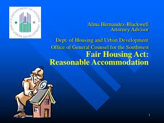 Alma Hernandez-Blackwell Attorney Advisor   Dept. of Housing and Urban Development Office of General Counsel for the Sou