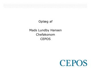 Oplæg af  Mads Lundby Hansen Cheføkonom CEPOS