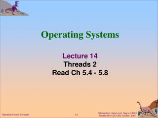 Operating Systems Lecture 14 Threads 2 Read Ch 5.4 - 5.8