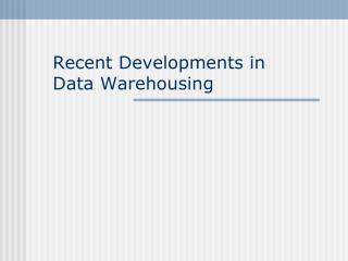 Recent Developments in  Data Warehousing