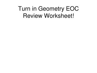 Turn in Geometry EOC  Review Worksheet!