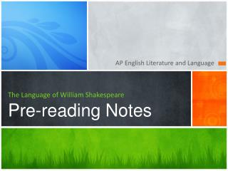 The Language of William Shakespeare  Pre-reading Notes