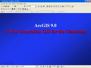 ArcGIS 9.0 A New Generation GIS for the Classroom