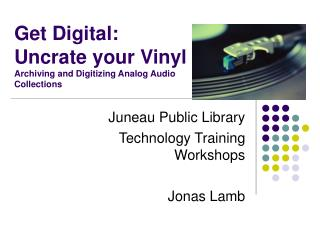 Get Digital: Uncrate your Vinyl Archiving and Digitizing Analog Audio  Collections