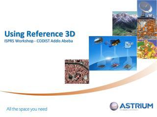 Using Reference 3D ISPRS Workshop - CODIST  Addis Abeba