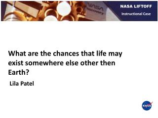 What are the chances that life may exist somewhere else other then Earth?