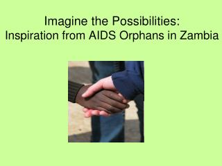 Imagine the Possibilities:  Inspiration from AIDS Orphans in Zambia