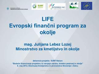 Vzpostavljen leta 1992 Edini finančni program EU  izključno za okolje