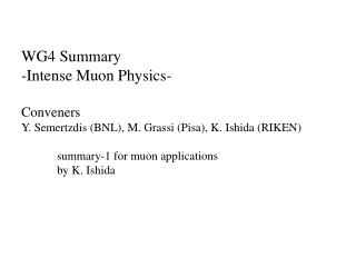 WG4 Summary  -Intense Muon Physics- Conveners