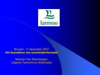 Brussel - 11 december 2007 Het licensiëren van overheidsinformatie Maarten Van Steenbergen