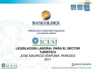 LEGISLACION LABORAL PARA EL SECTOR TURISTICO JOSE MAURICIO ATAPUMA  PAREDES 2011