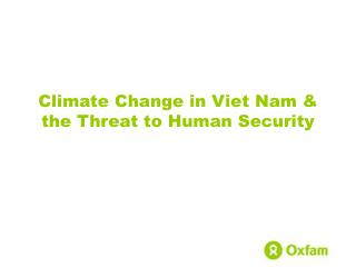 Climate Change in Viet Nam & the Threat to Human Security