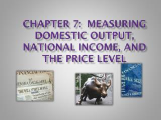 Chapter 7:  Measuring Domestic Output, National Income, and the Price Level