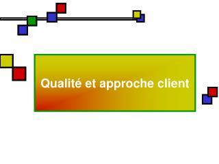 Qualité et approche client