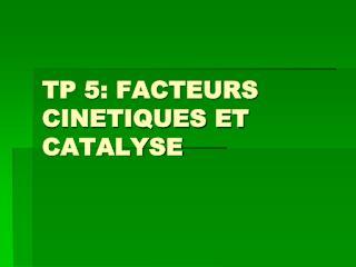 TP 5: FACTEURS CINETIQUES ET CATALYSE