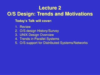 Lecture 2 O/S Design: Trends and Motivations 	Today's Talk will cover: 	1.  Review