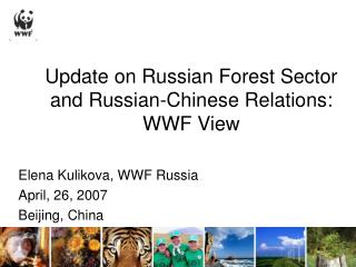 Update on Russian Forest Sector and Russian-Chinese Relations :  WWF View